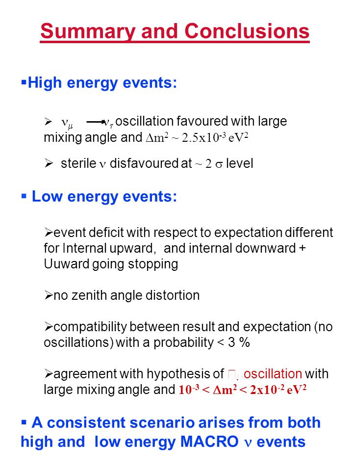 Summary and Conclusions  High energy events:     oscillation favoured with large mixing angle and  m 2 ~ 2.5x10 -3 eV 2  sterile disfavoured