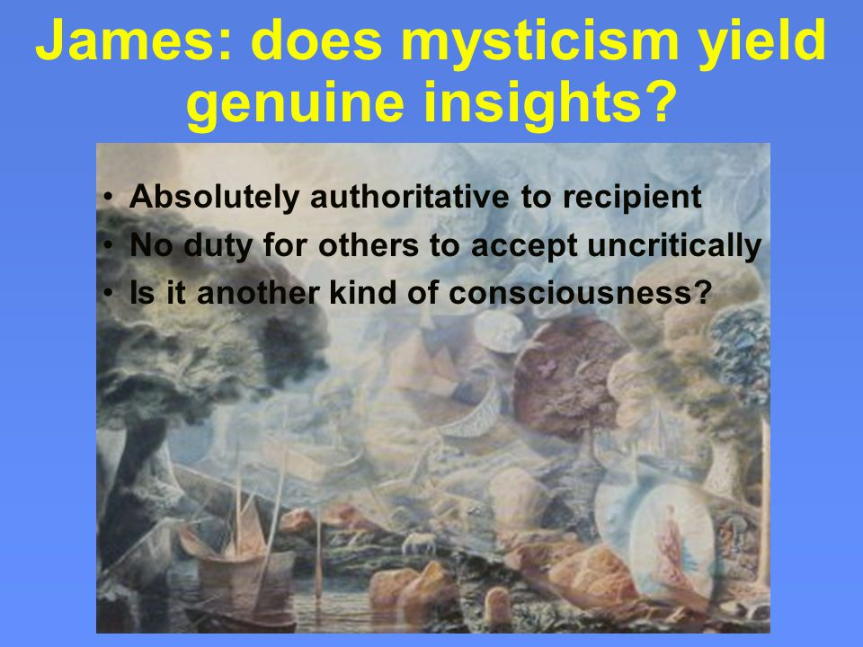 James: does mysticism yield genuine insights.