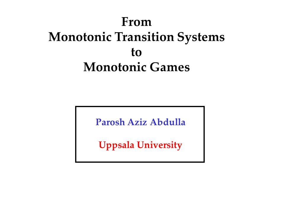 From Monotonic Transition Systems to Monotonic Games Parosh Aziz Abdulla Uppsala University