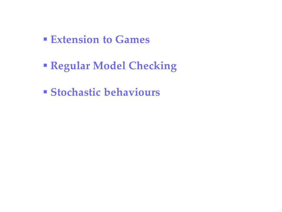  Extension to Games  Regular Model Checking  Stochastic behaviours