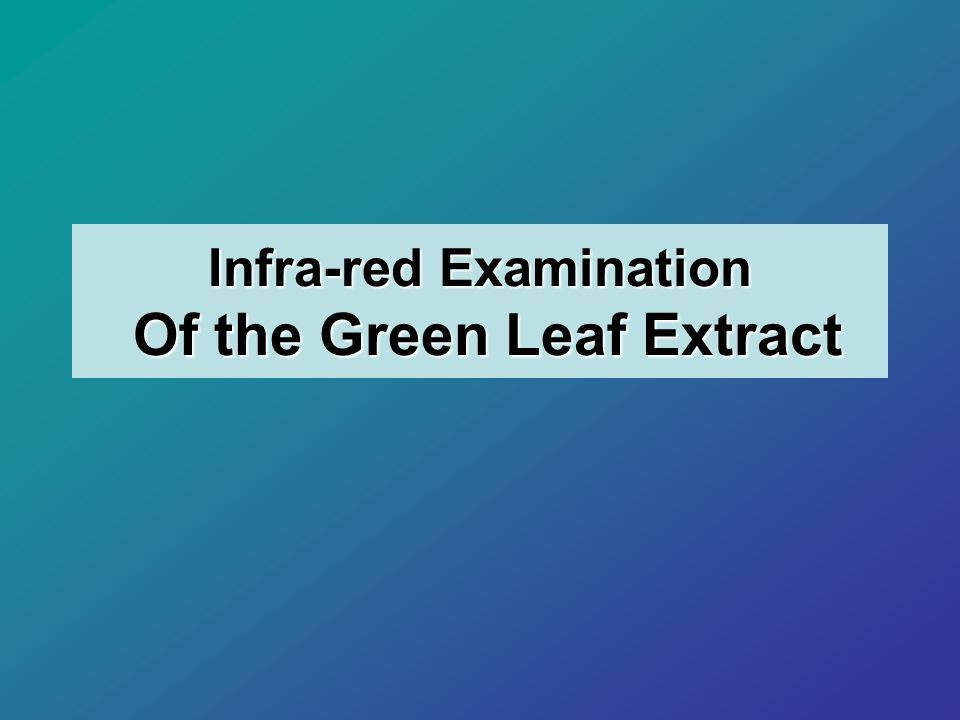 Infra-red Examination Of the Green Leaf Extract