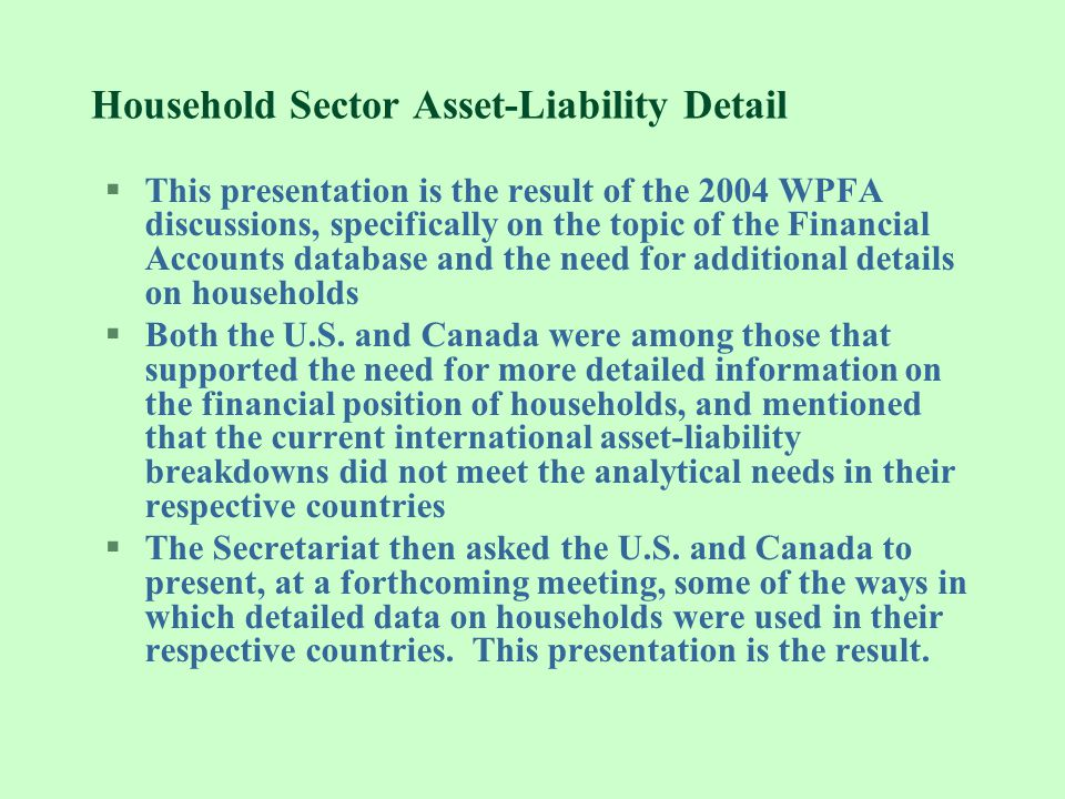 Household Sector Asset-Liability Detail §This presentation is the result of the 2004 WPFA discussions, specifically on the topic of the Financial Acco