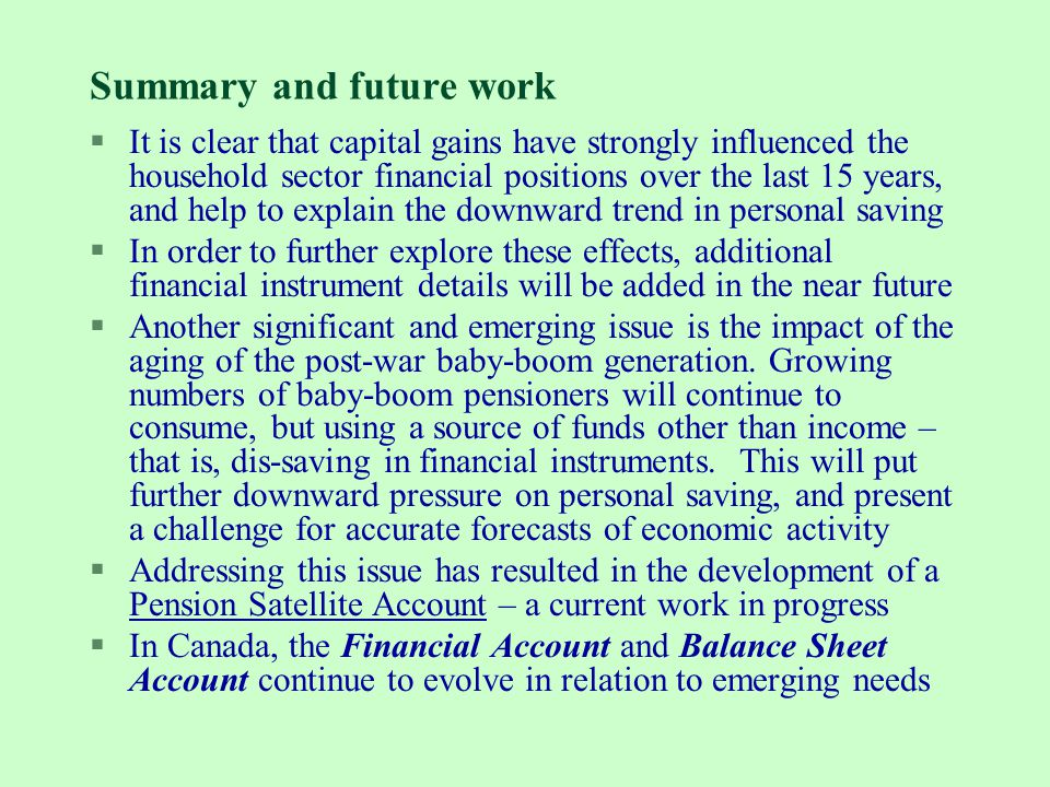 Summary and future work §It is clear that capital gains have strongly influenced the household sector financial positions over the last 15 years, and