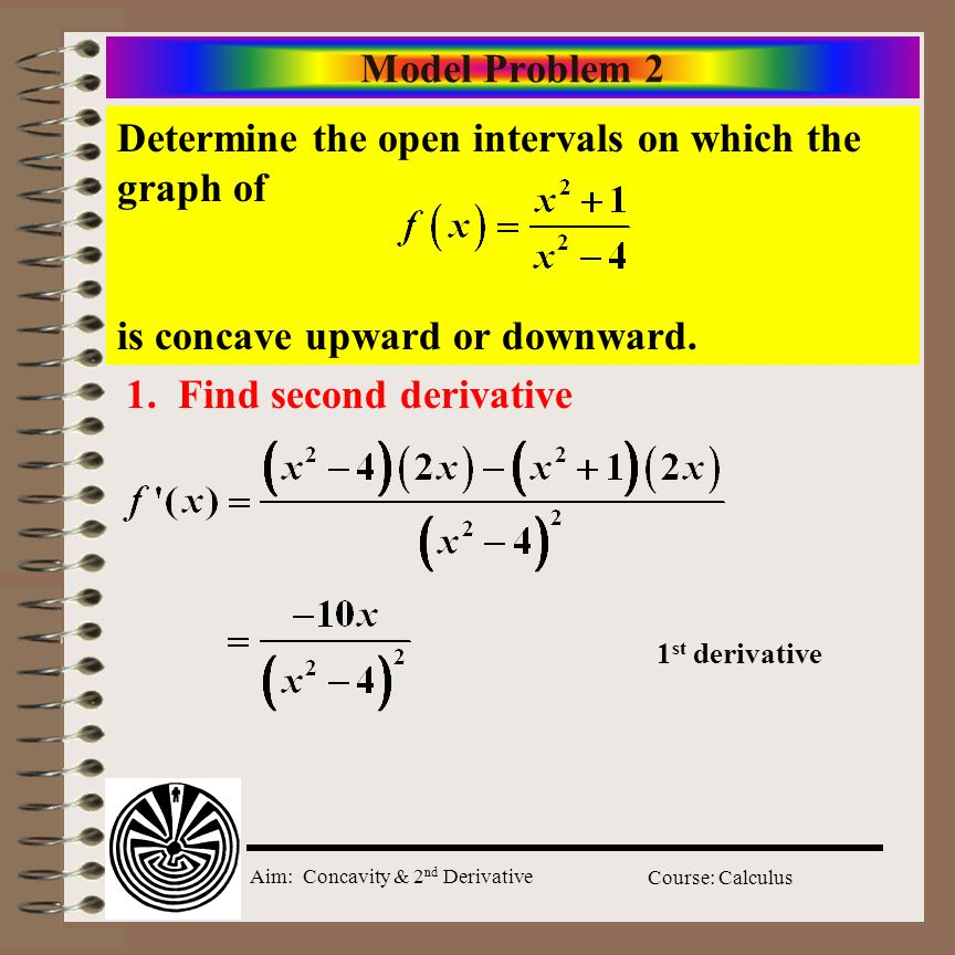 Aim: Concavity & 2 nd Derivative Course: Calculus Point of Inflection f''(x) = 0 is not always a point of inflection f''(x) = 12x 2 f''(0) = 12(0) 2 = 0 both intervals: are concave upwards, i.e.