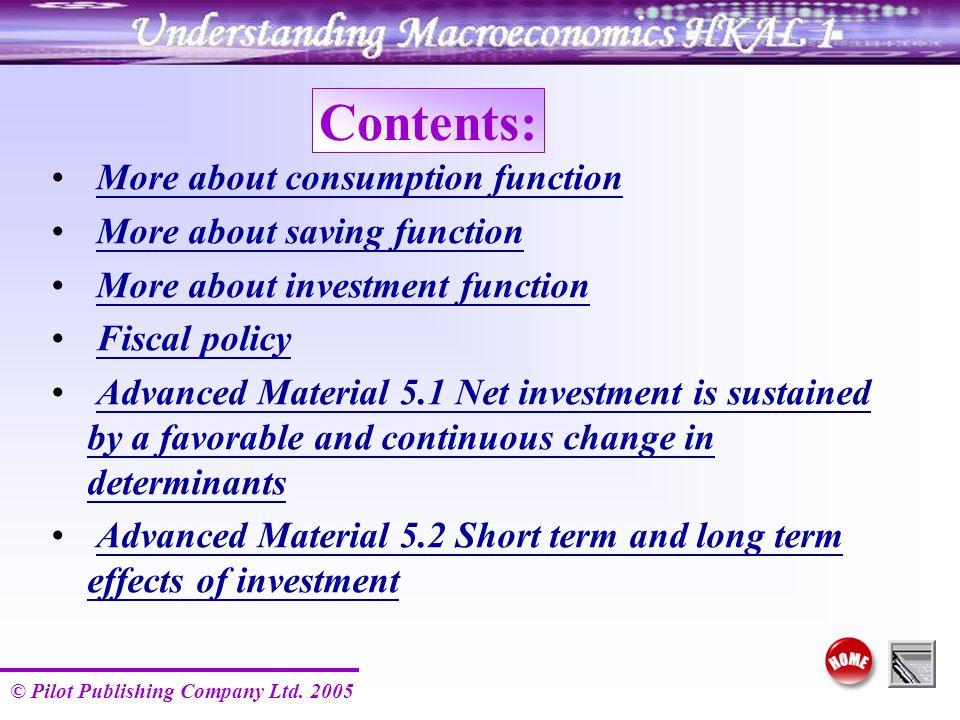 © Pilot Publishing Company Ltd. 2005 Contents: More about consumption function More about saving function More about investment function Fiscal policy