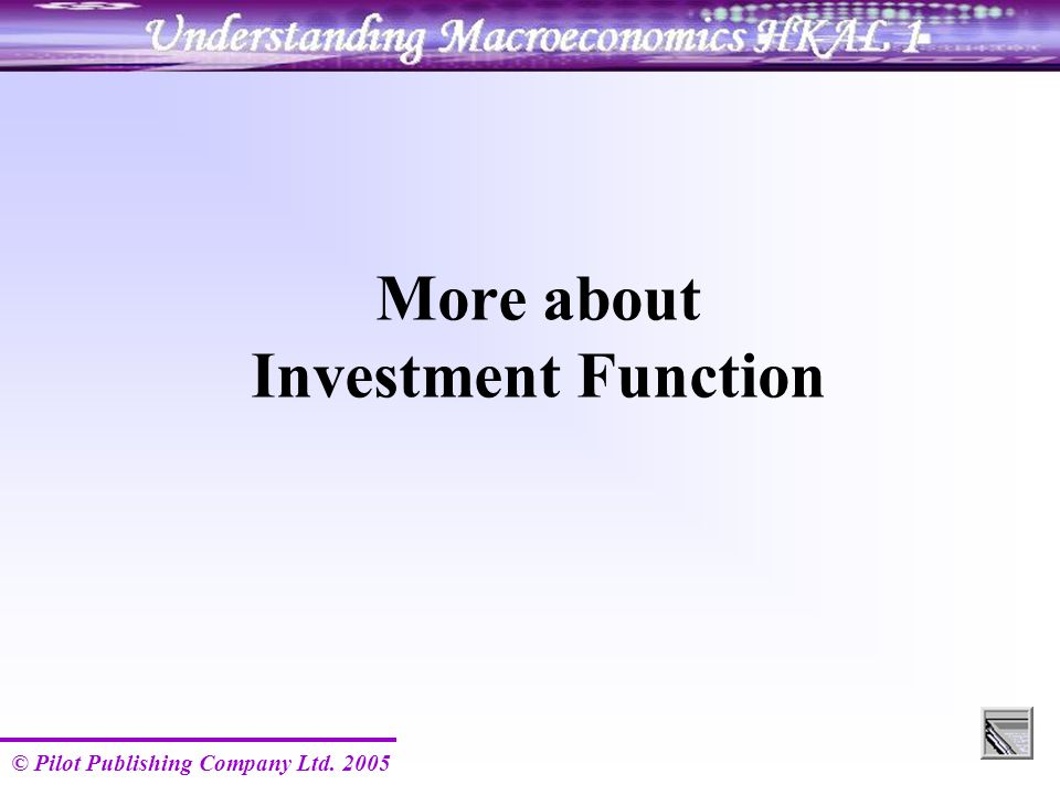 © Pilot Publishing Company Ltd. 2005 More about Investment Function