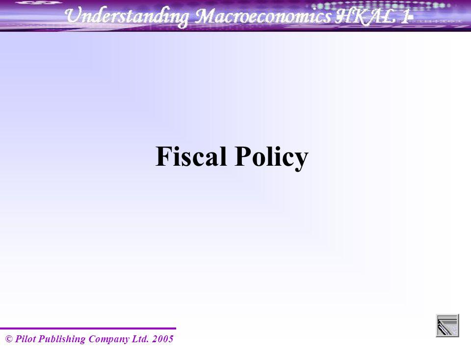 © Pilot Publishing Company Ltd. 2005 Fiscal Policy
