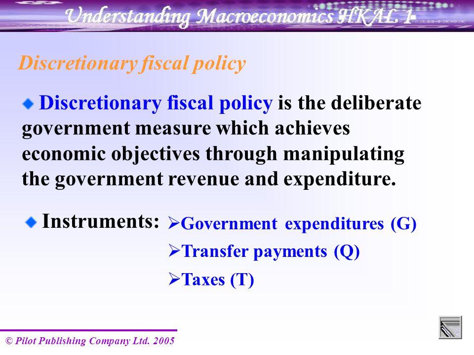 © Pilot Publishing Company Ltd. 2005 Discretionary fiscal policy Discretionary fiscal policy is the deliberate government measure which achieves econo