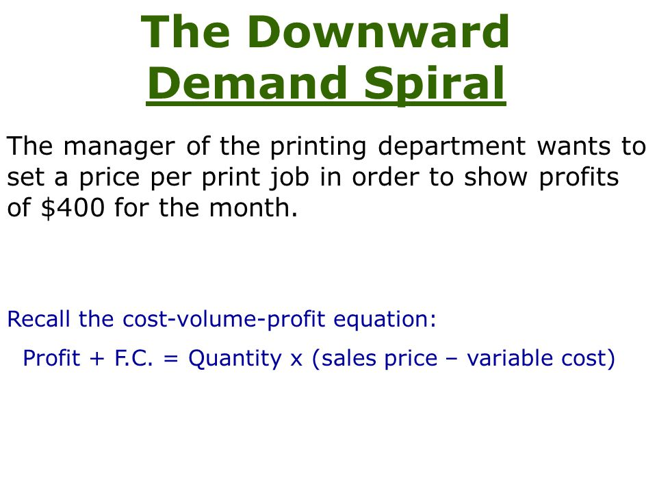 The Downward Demand Spiral The manager of the printing department wants to set a price per print job in order to show profits of $400 for the month.