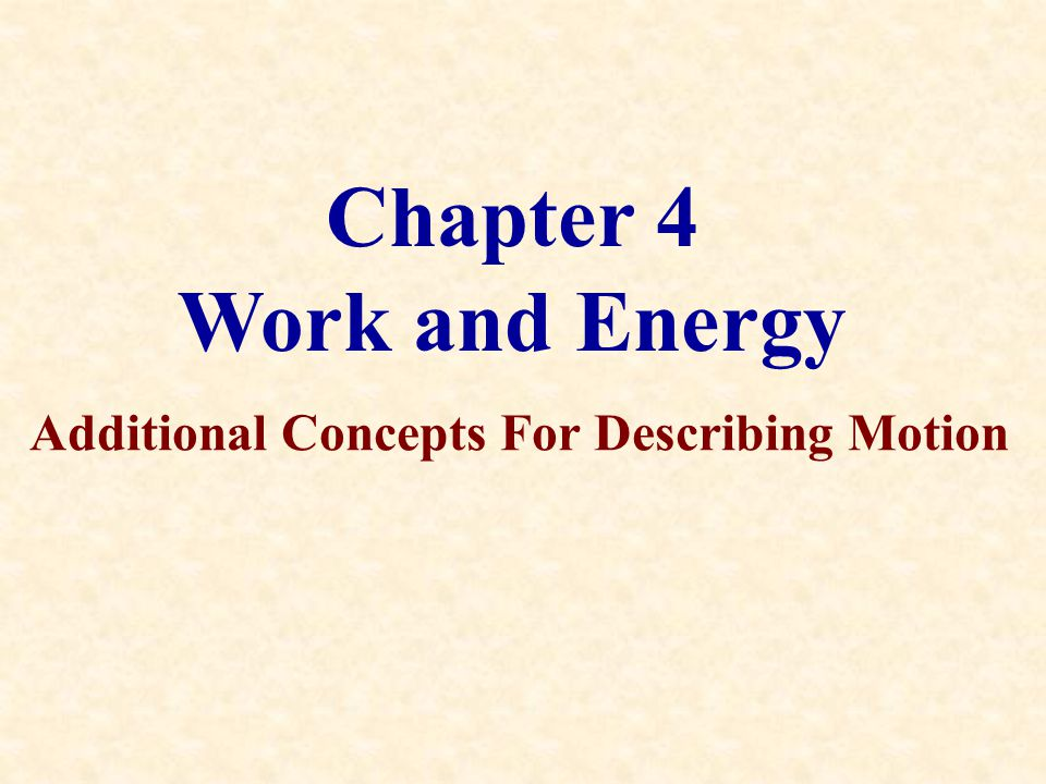 Chapter 4 Work and Energy Additional Concepts For Describing Motion