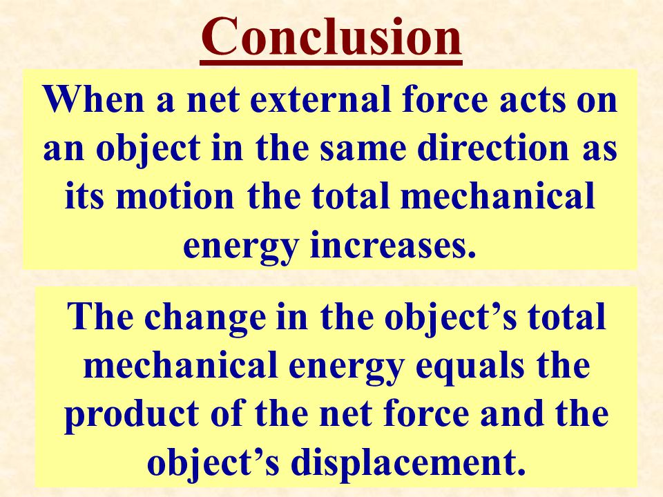 Conclusion When a net external force acts on an object in the same direction as its motion the total mechanical energy increases.