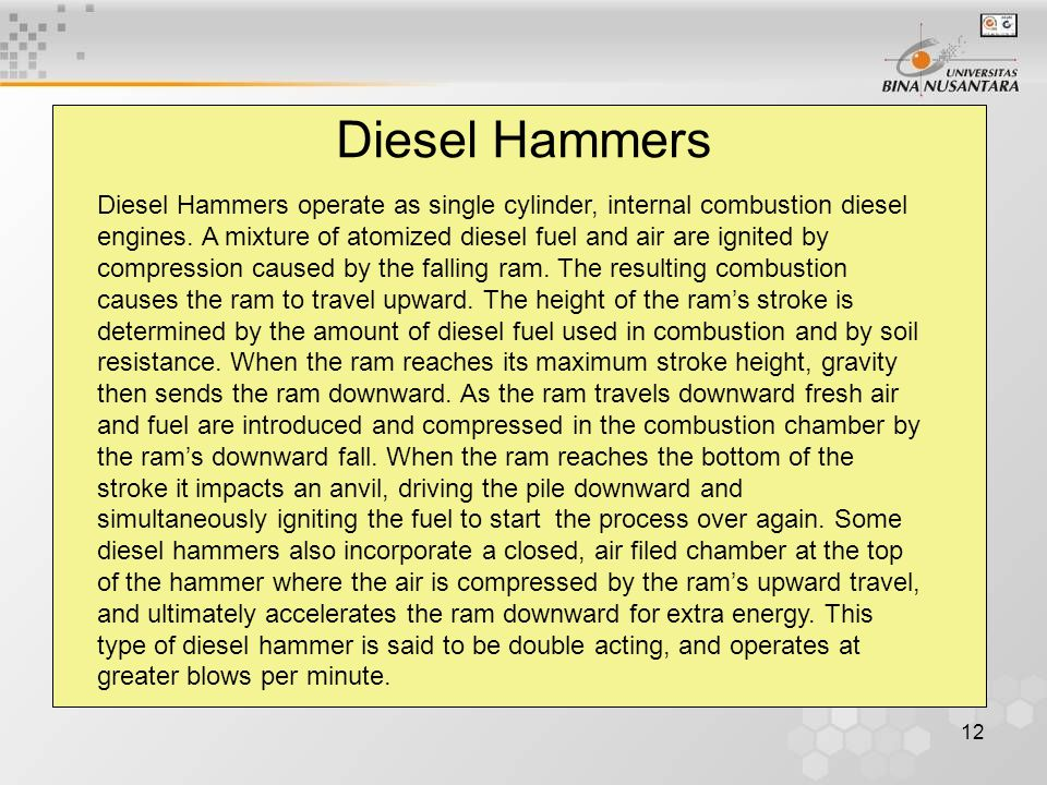 12 Diesel Hammers Diesel Hammers operate as single cylinder, internal combustion diesel engines.