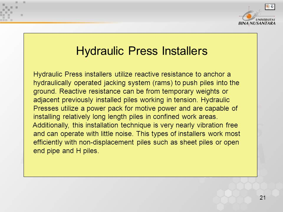 21 Hydraulic Press Installers Hydraulic Press installers utilize reactive resistance to anchor a hydraulically operated jacking system (rams) to push piles into the ground.