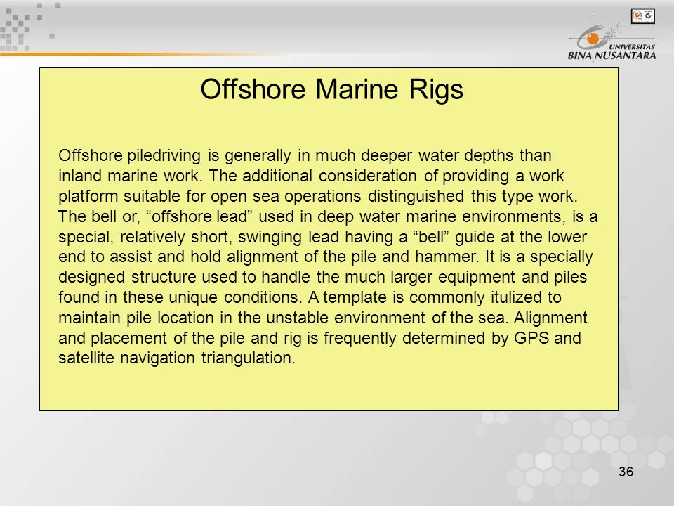 36 Offshore Marine Rigs Offshore piledriving is generally in much deeper water depths than inland marine work.