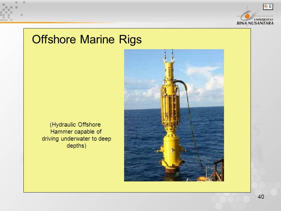 40 Offshore Marine Rigs (Hydraulic Offshore Hammer capable of driving underwater to deep depths)