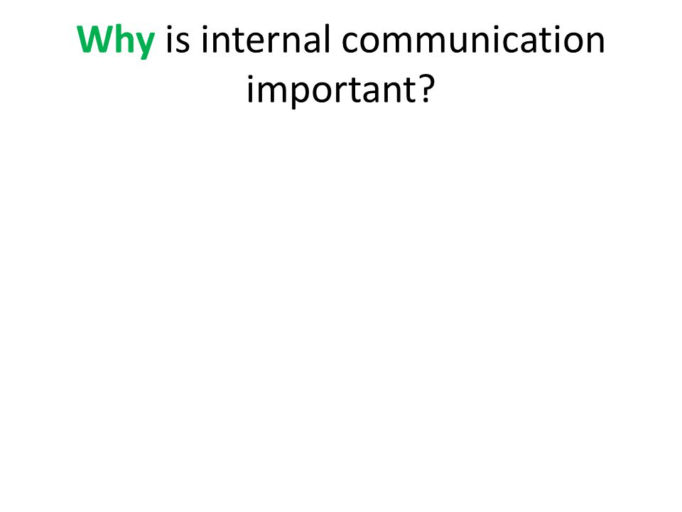 Why is internal communication important