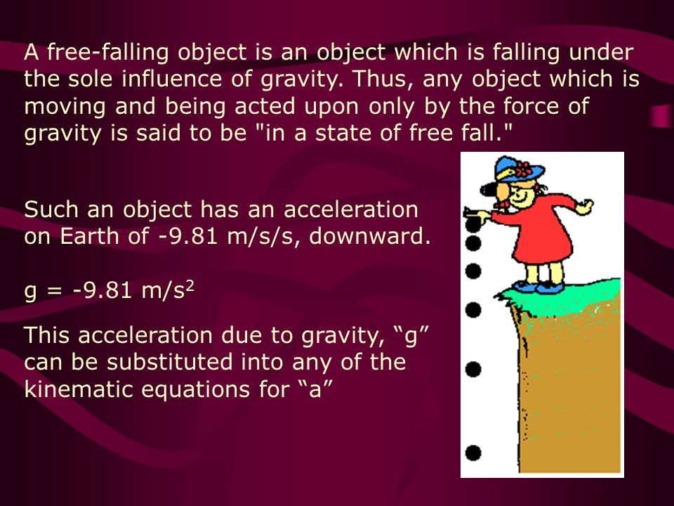 A free-falling object is an object which is falling under the sole influence of gravity.