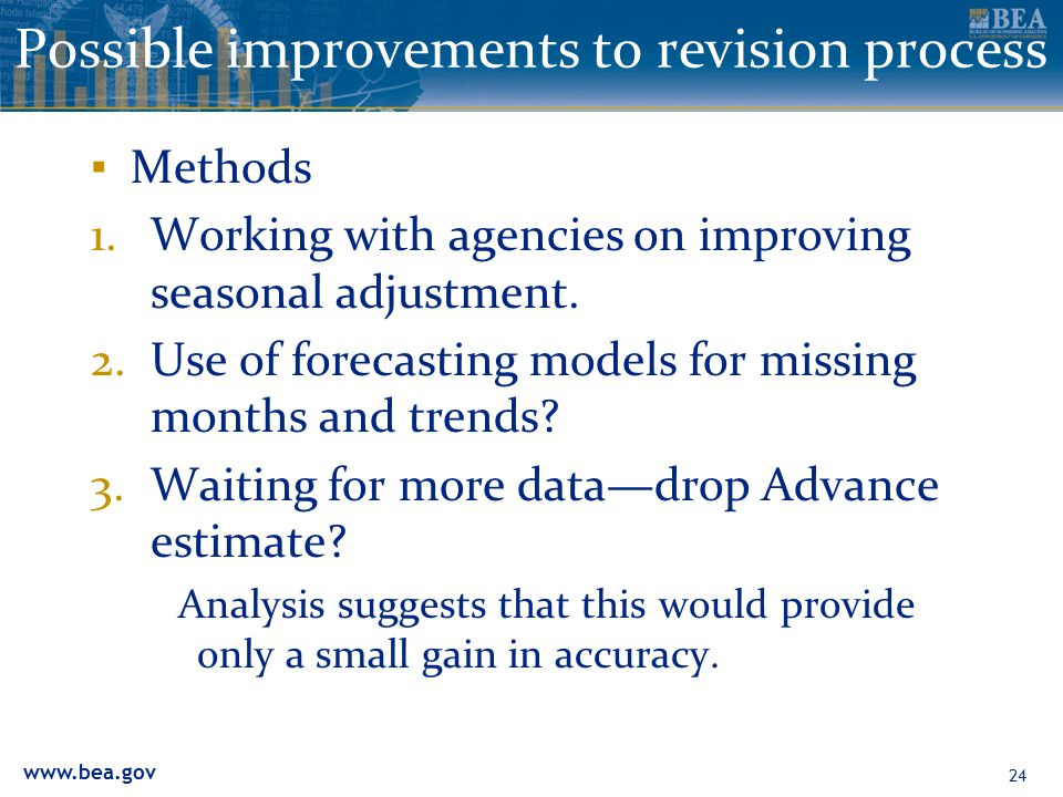 www.bea.gov Possible improvements to revision process ▪ Methods 1.Working with agencies on improving seasonal adjustment.