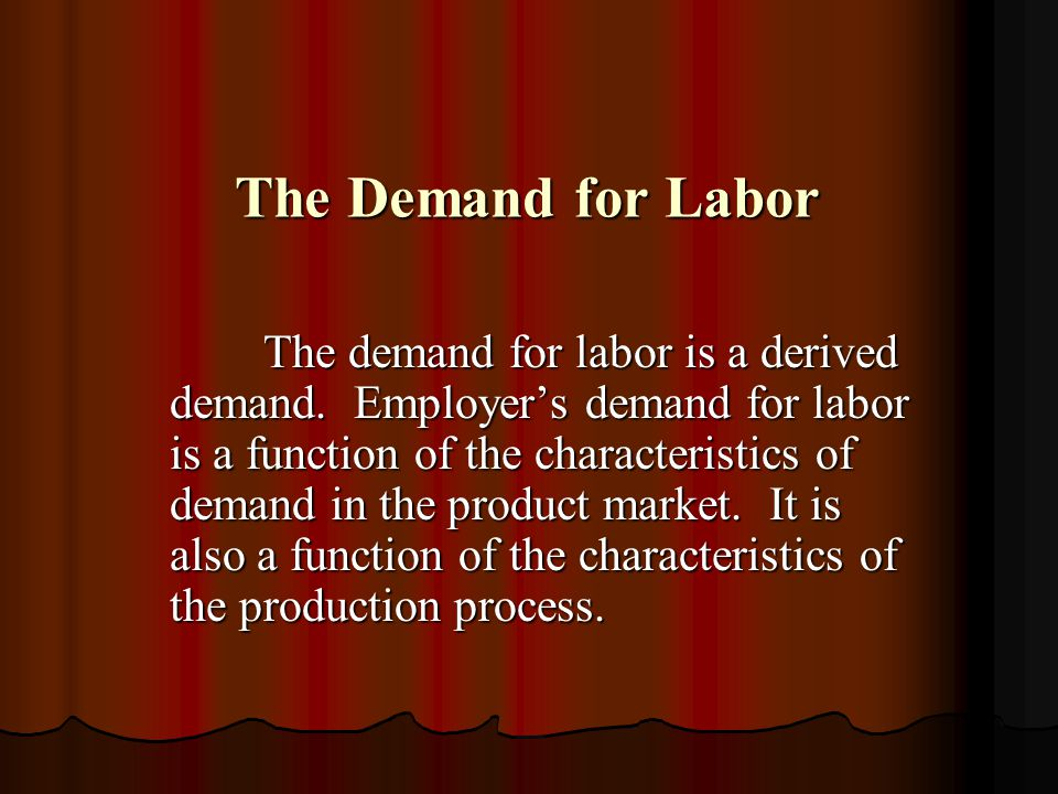Two important features of the demand for labor: 1.