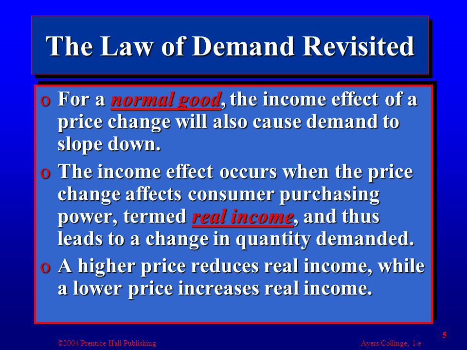 ©2004 Prentice Hall Publishing Ayers/Collinge, 1/e 16 Algebraic Statement of the Utility Maximizing Rule Marginal Utility of X Price of X Price of X = Marginal Utility of X Price of Y, for all goods X and Y If the marginal utility per dollar of product X is greater than the marginal utility per dollar of product, consumers should purchase more of product X.