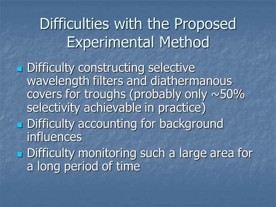 Difficulties with the Proposed Experimental Method Difficulty constructing selective wavelength filters and diathermanous covers for troughs (probably