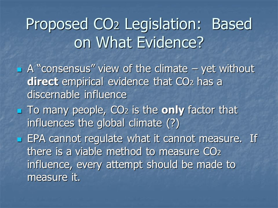 """Proposed CO 2 Legislation: Based on What Evidence? A """"consensus"""" view of the climate – yet without direct empirical evidence that CO 2 has a discernab"""