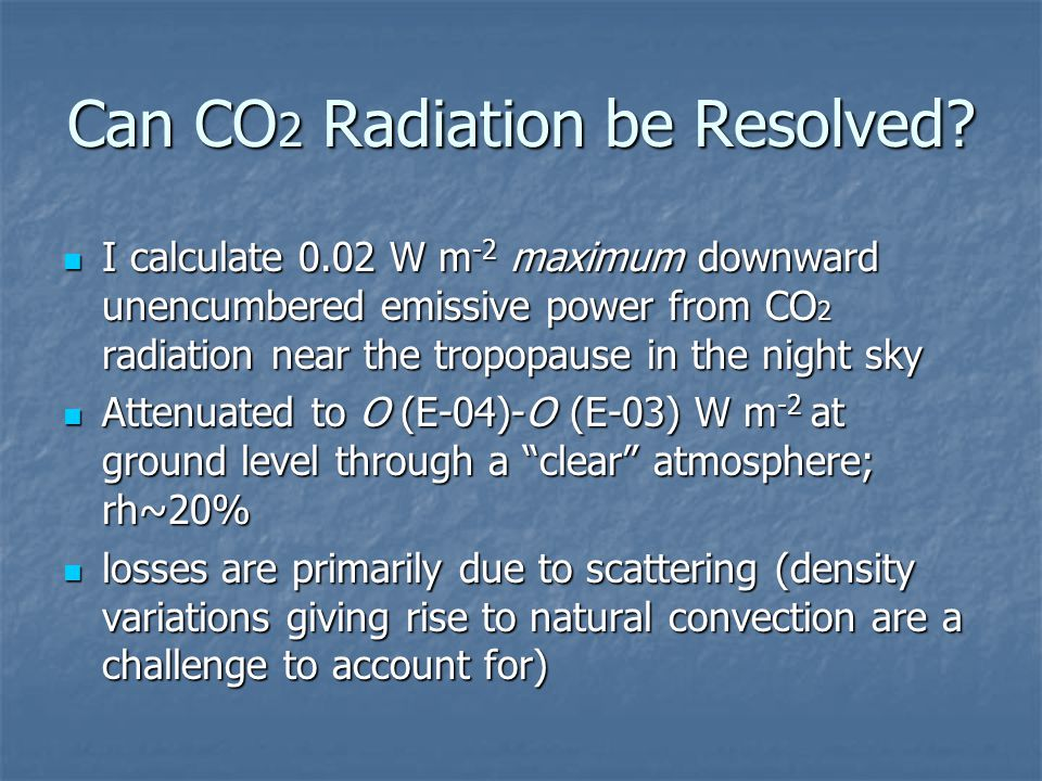 Can CO 2 Radiation be Resolved? I calculate 0.02 W m -2 maximum downward unencumbered emissive power from CO 2 radiation near the tropopause in the ni