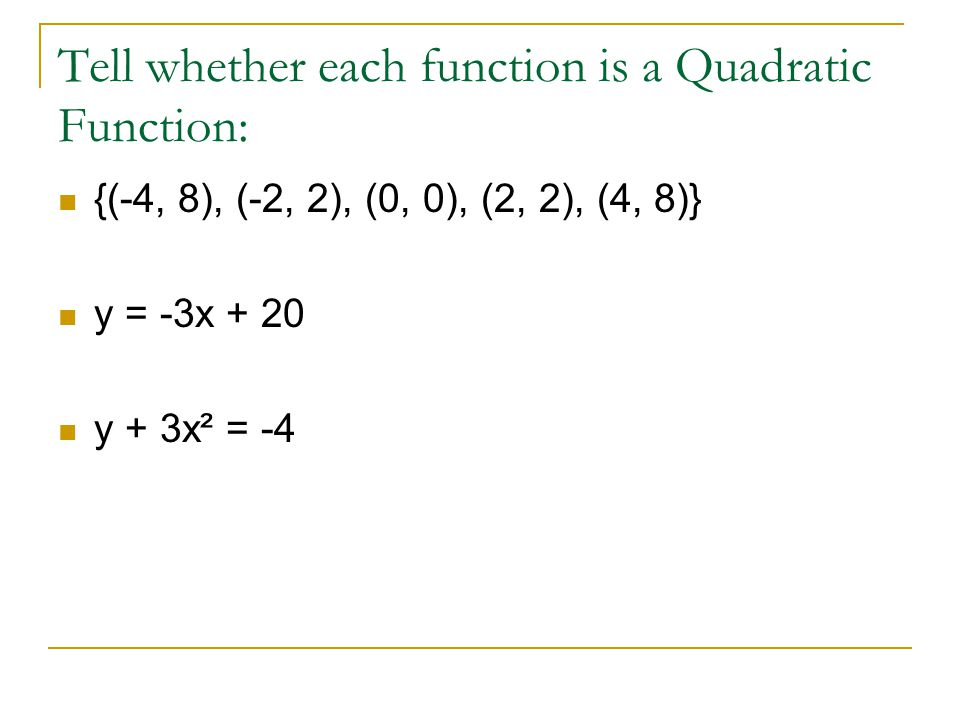 Quadratic Functions Some open upwards; others, downward.