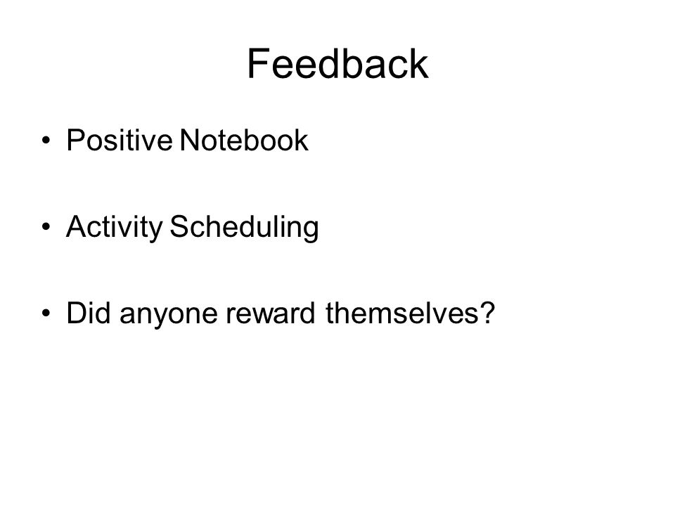 Feedback Positive Notebook Activity Scheduling Did anyone reward themselves