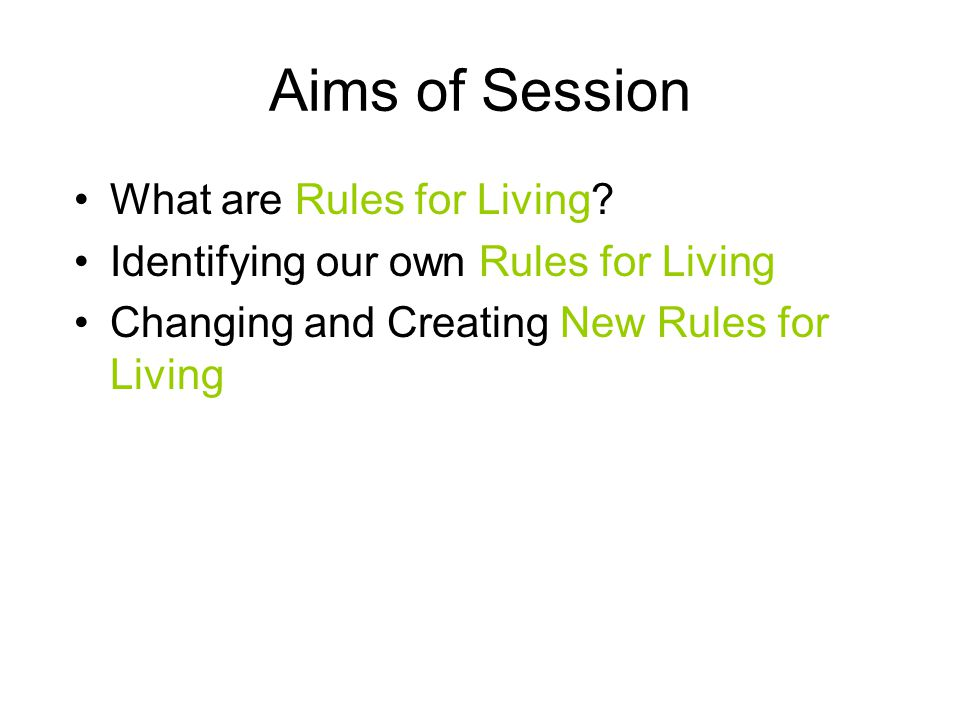Aims of Session What are Rules for Living.