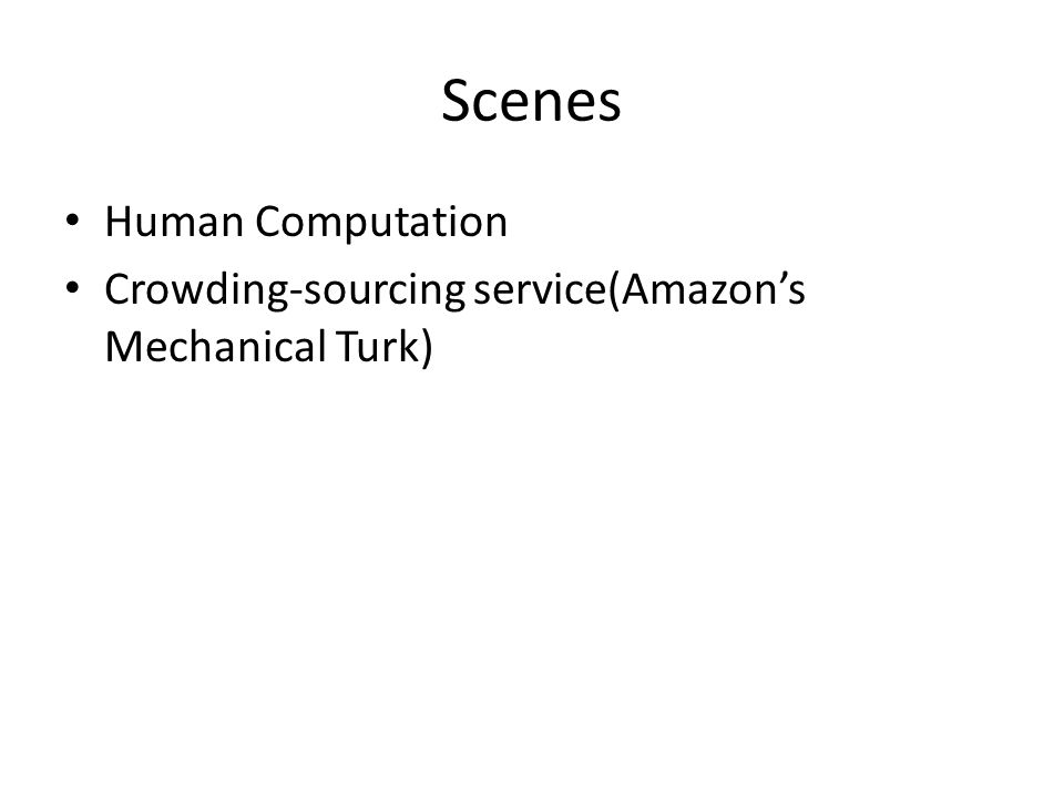 Scenes Human Computation Crowding-sourcing service(Amazon's Mechanical Turk)