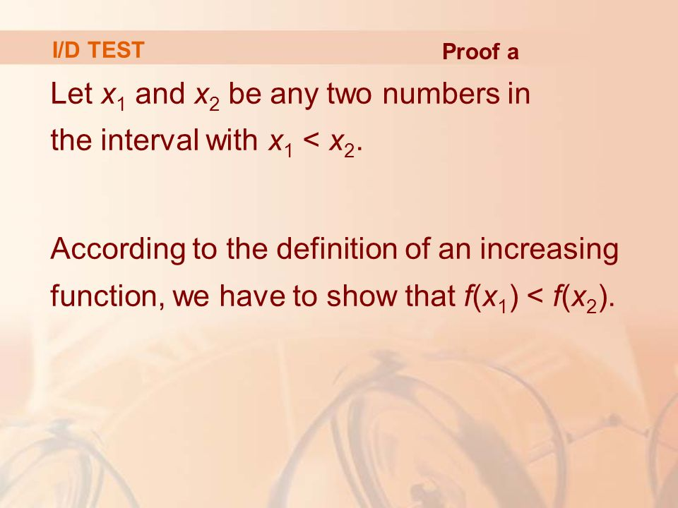 Let x 1 and x 2 be any two numbers in the interval with x 1 < x 2. According to the definition of an increasing function, we have to show that f(x 1 )