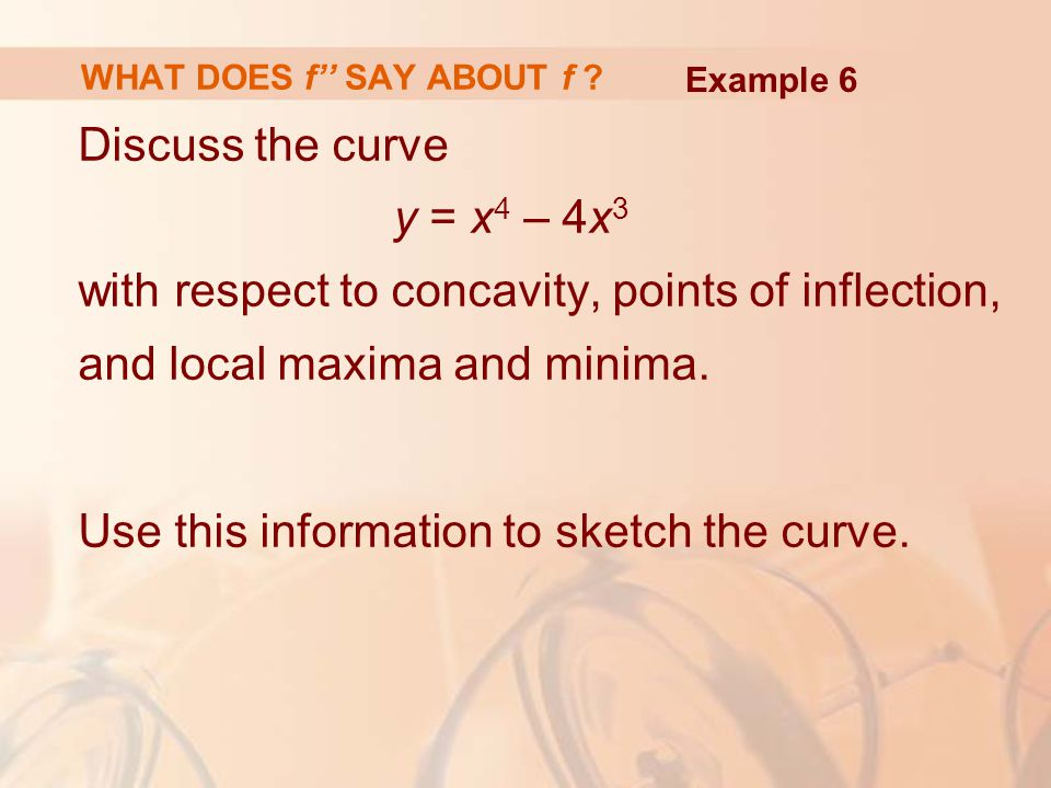 Discuss the curve y = x 4 – 4x 3 with respect to concavity, points of inflection, and local maxima and minima. Use this information to sketch the curv