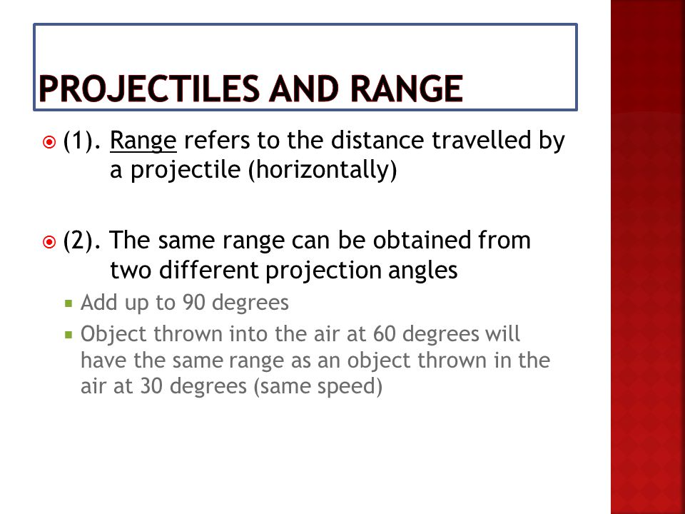  (1). Range refers to the distance travelled by a projectile (horizontally)  (2).