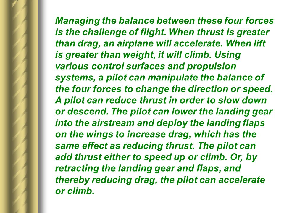 Managing the balance between these four forces is the challenge of flight.