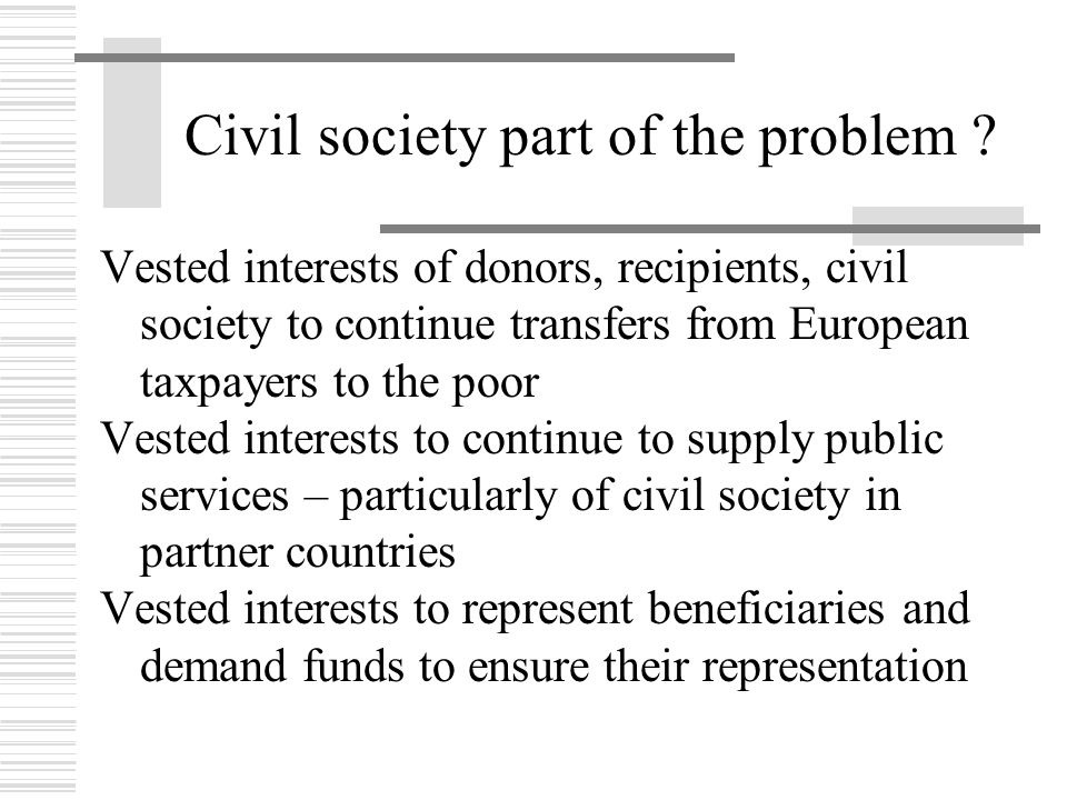 Civil society part of the problem ? Vested interests of donors, recipients, civil society to continue transfers from European taxpayers to the poor Ve