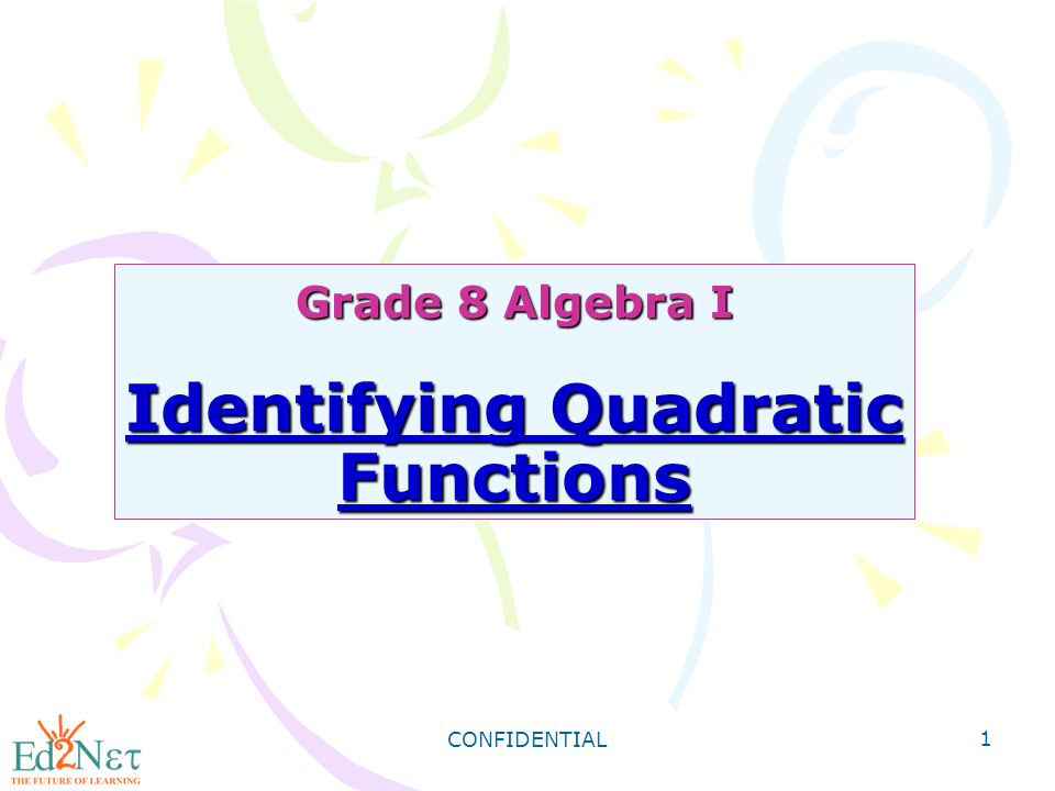 CONFIDENTIAL 22 Assessment 1) y + 6x = -14 2) 2x 2 + y = 3x - 1 Tell whether each function is quadratic.