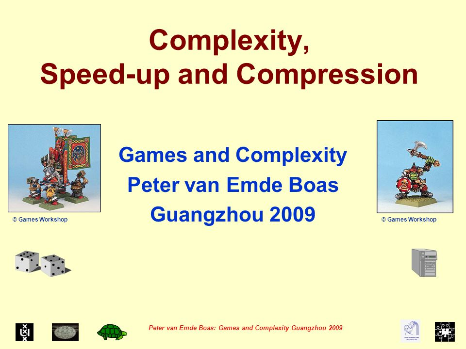 Peter van Emde Boas: Games and Complexity Guangzhou 2009 When is More Better .