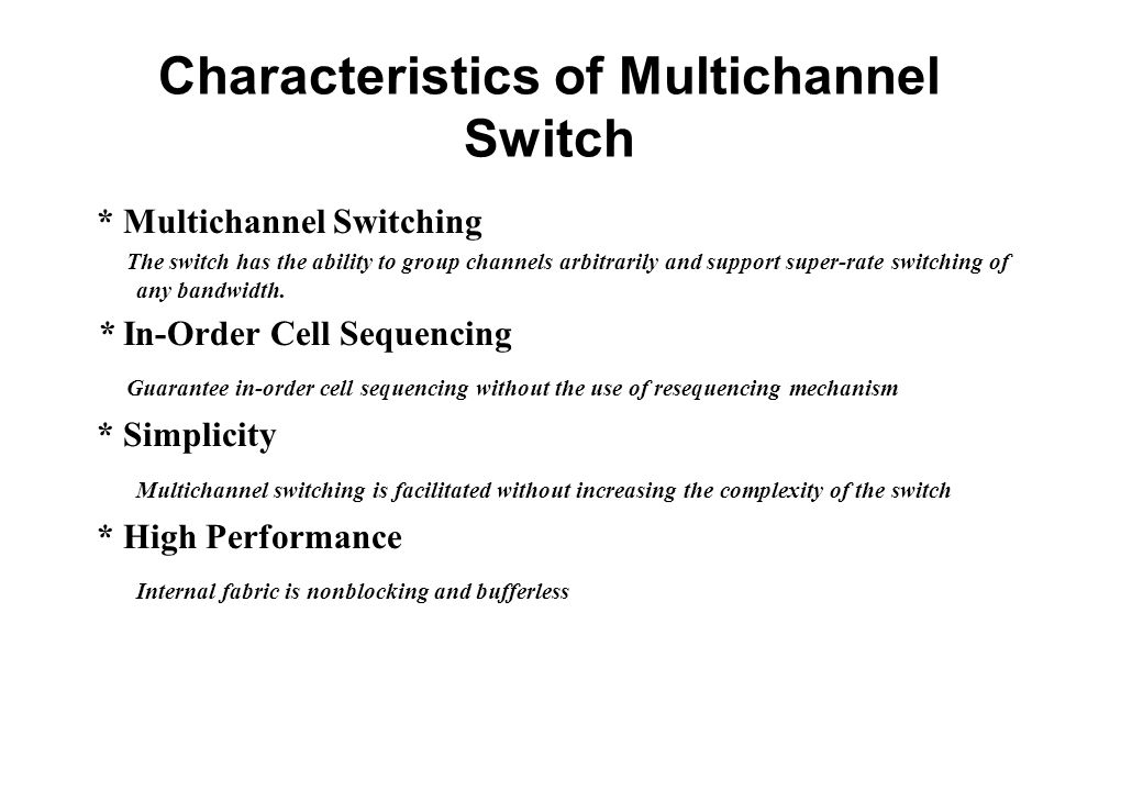 Characteristics of Multichannel Switch * Multichannel Switching The switch has the ability to group channels arbitrarily and support super-rate switching of any bandwidth.