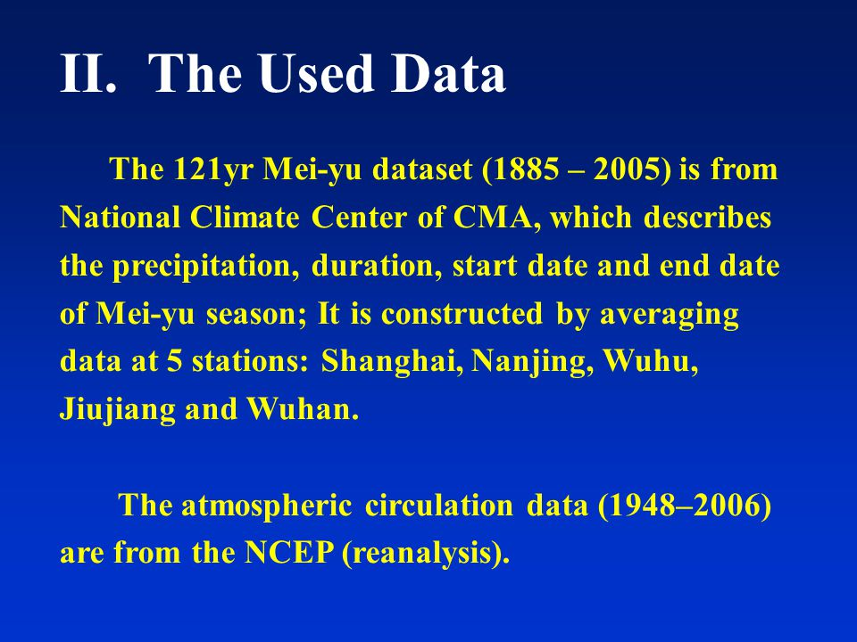 II. The Used Data The 121yr Mei-yu dataset (1885 – 2005) is from National Climate Center of CMA, which describes the precipitation, duration, start da