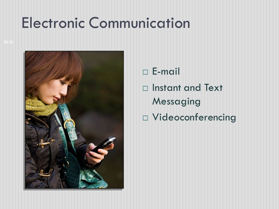 Electronic Communication 10-13  E-mail  Instant and Text Messaging  Videoconferencing