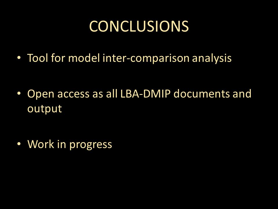CONCLUSIONS Tool for model inter-comparison analysis Open access as all LBA-DMIP documents and output Work in progress