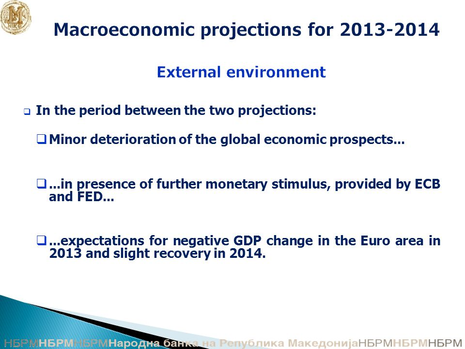 Macroeconomic projections for 2013-2014 External environment  In the period between the two projections:  Minor deterioration of the global economic prospects...