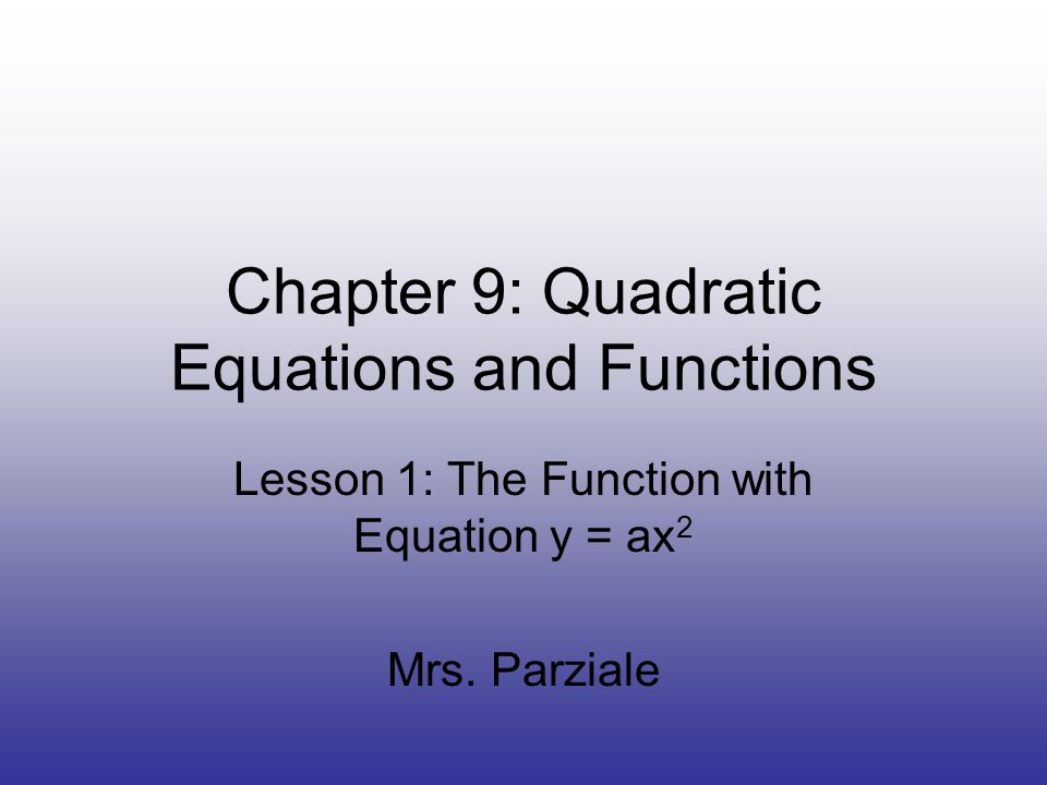 Chapter 9: Quadratic Equations and Functions Lesson 1: The Function with Equation y = ax 2 Mrs.