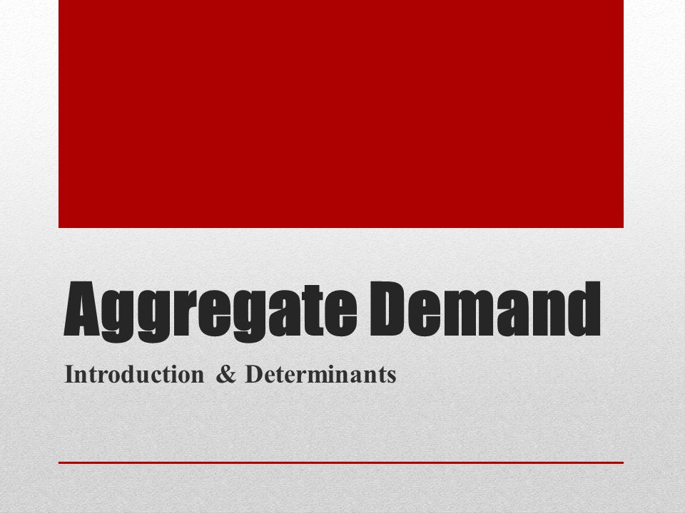 Aggregate Demand Introduction & Determinants