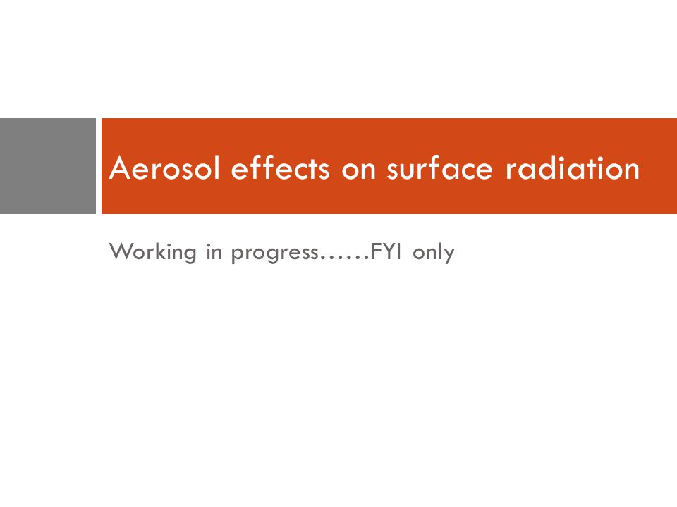 Working in progress……FYI only Aerosol effects on surface radiation