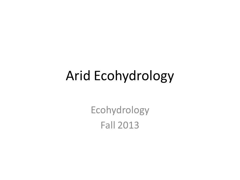 Arid Ecohydrology Ecohydrology Fall 2013