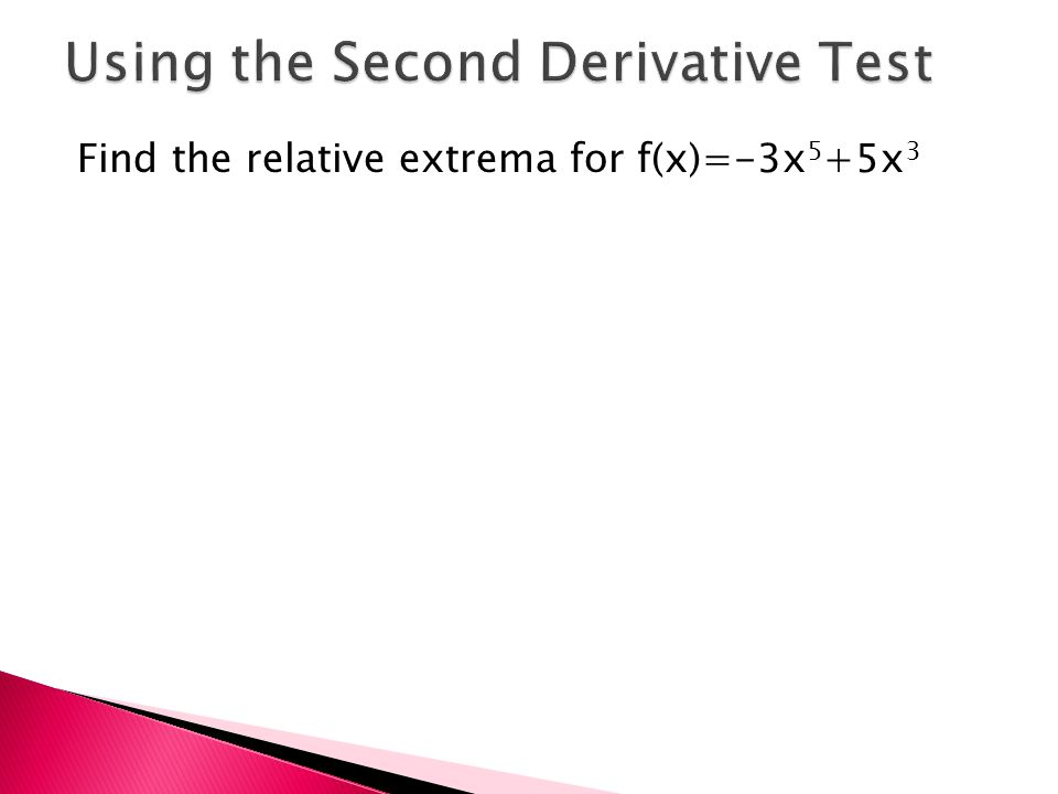 Find the relative extrema for f(x)=-3x 5 +5x 3