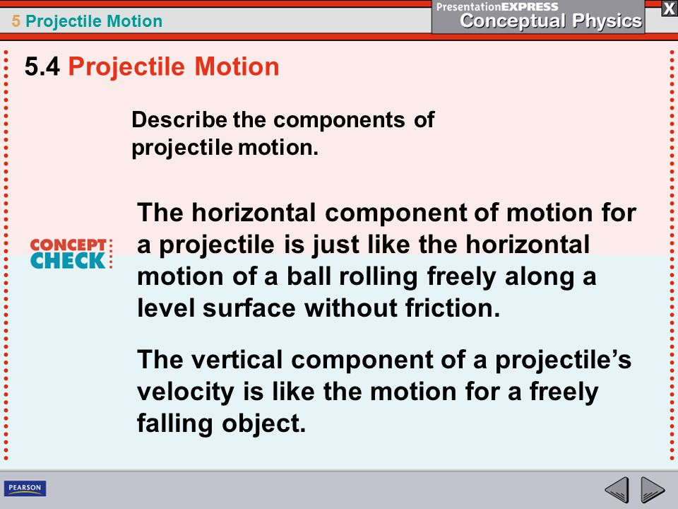 5 Projectile Motion Describe the components of projectile motion.