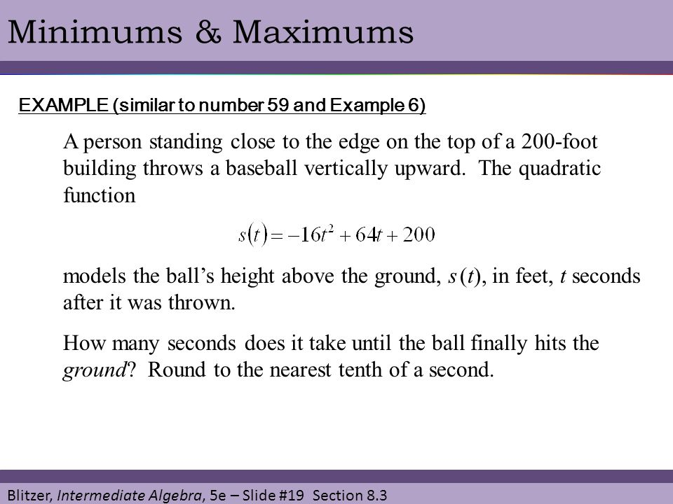 Blitzer, Intermediate Algebra, 5e – Slide #19 Section 8.3 Minimums & Maximums EXAMPLE (similar to number 59 and Example 6) A person standing close to